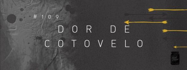Dor de cotovelo [#109]