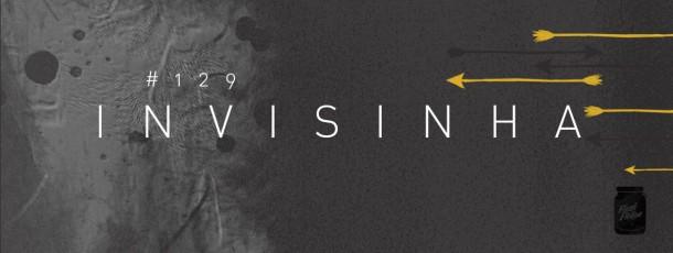 Invisinha [#129]