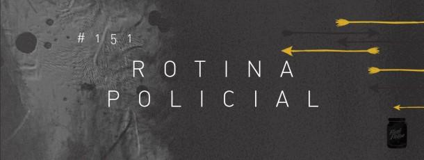 Rotina policial [#151]