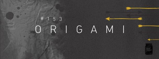 Origami [#153]
