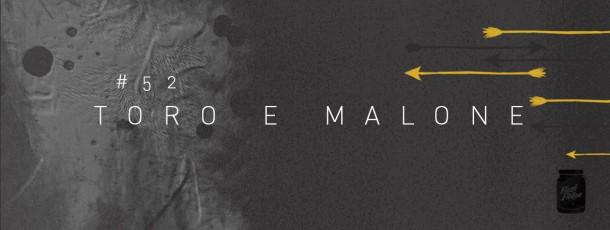 Toro e Malone [#52]
