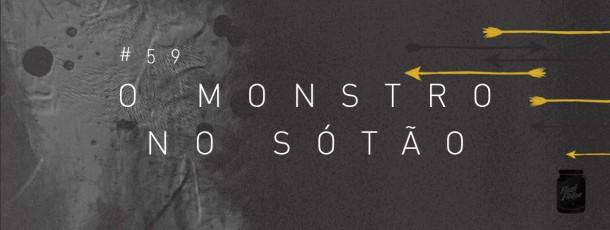 O monstro no sótão [#59]