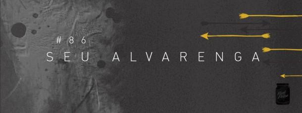 Seu Alvarenga [#86]