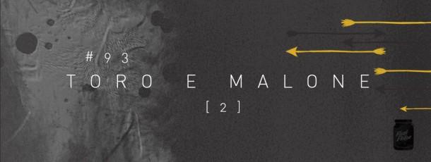 Toro e Malone (2) [#93]