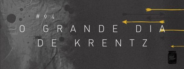 O grande dia de Krentz [#94]