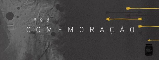 Comemoração [#98]