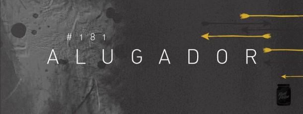 Alugador [#181]