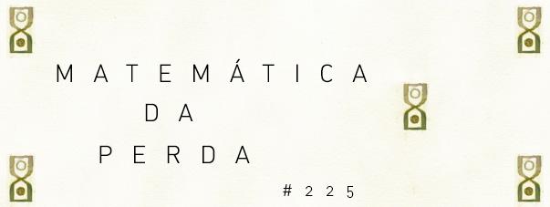Matemática da perda [#225]