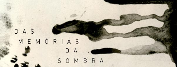 Das memórias da sombra