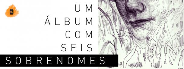 Um álbum com seis sobrenomes